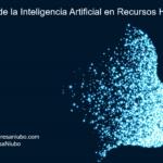 El impacto de la inteligencia artificial en Recursos Humanos