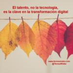 El talento, no la tecnología, es la clave en la transformación digital